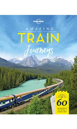 Lonely Planet's Amazing Train Journeys