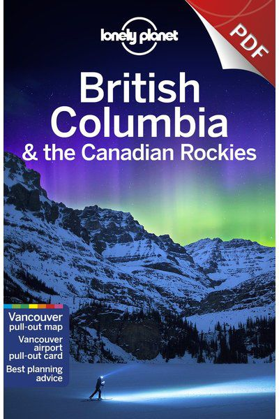 British Columbia & the Canadian Rockies - Plan your trip (PDF Chapter)