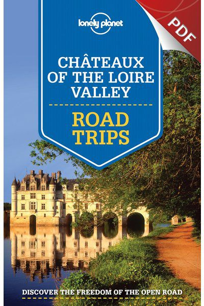 Chateaux of the Loire Valley Road Trips - Chateaux of the Loire Valley Trip (PDF Chapter)