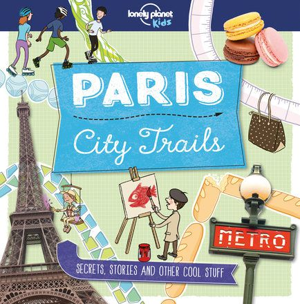 City Trails - Paris (Lonely Planet Kids) [North & Latin America edition]
