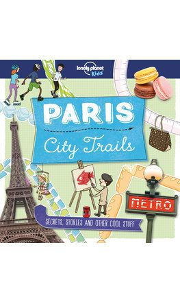 City Trails - Paris (Lonely Planet Kids) (North and South America edition)