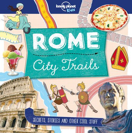 City Trails - Rome (Lonely Planet Kids) (North and South America edition)