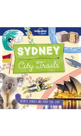 City Trails - Sydney (Lonely Planet Kids) (North and South America edition)