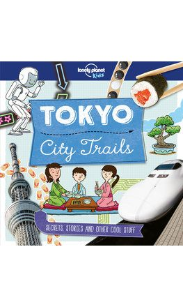 City Trails - Tokyo (Lonely Planet Kids) (North and South America edition)