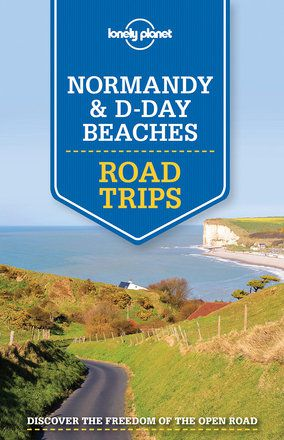 Normandy & D-Day Beaches Road Trips - 1st edition