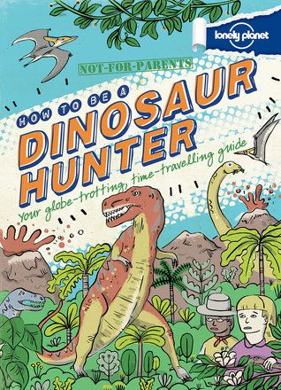 Not For Parents: How to be a Dinosaur Hunter (North & Latin America Edition)