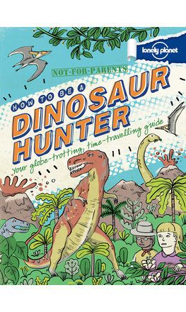 Not For Parents How to be a Dinosaur Hunter (North and South America edition)