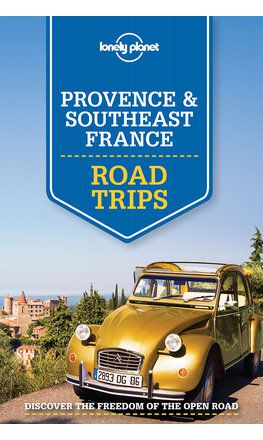 Provence & Southeast France Road Trips - 1st edition