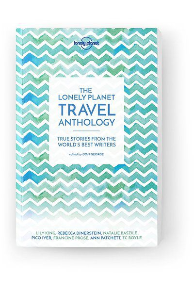 Image of Lonely Planet Anthology The Lonely Planet Travel Anthology, Edition - 1 by Lonely Planet Gifts