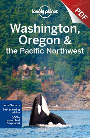 Washington Oregon & the Pacific Northwest - Plan your trip (PDF Chapter)
